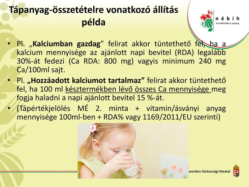(Ca RDA: 800 mg) vagyis minimum 240 mg Ca/100ml sajt. Pl.