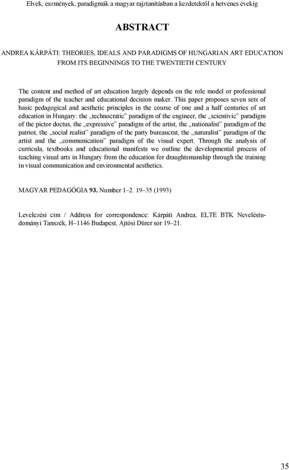 This paper proposes seven sets of basic pedagogical and aesthetic principles in the course of one and a half centuries of art education in Hungary: the technocratic paradigm of the engineer, the