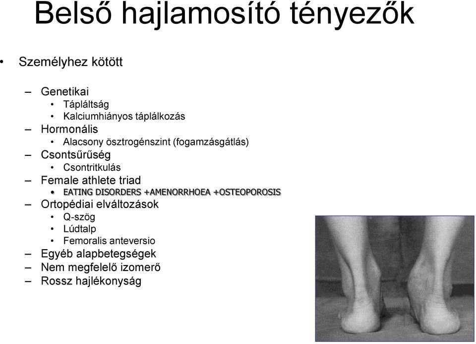 Csontritkulás Female athlete triad EATING DISORDERS +AMENORRHOEA +OSTEOPOROSIS Ortopédiai
