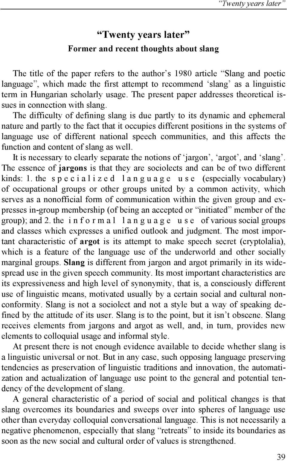 The difficulty of defining slang is due partly to its dynamic and ephemeral nature and partly to the fact that it occupies different positions in the systems of language use of different national