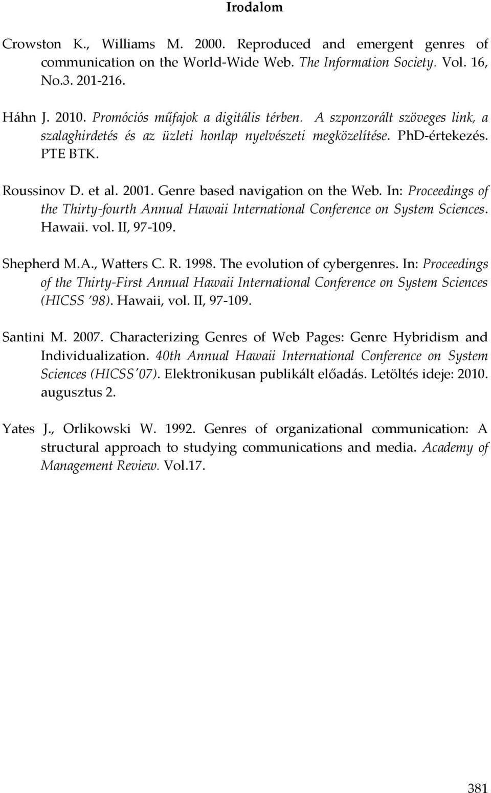 Genre based navigation on the Web. In: Proceedings of the Thirty-fourth Annual Hawaii International Conference on System Sciences. Hawaii. vol. II, 97-109. Shepherd M.A., Watters C. R. 1998.