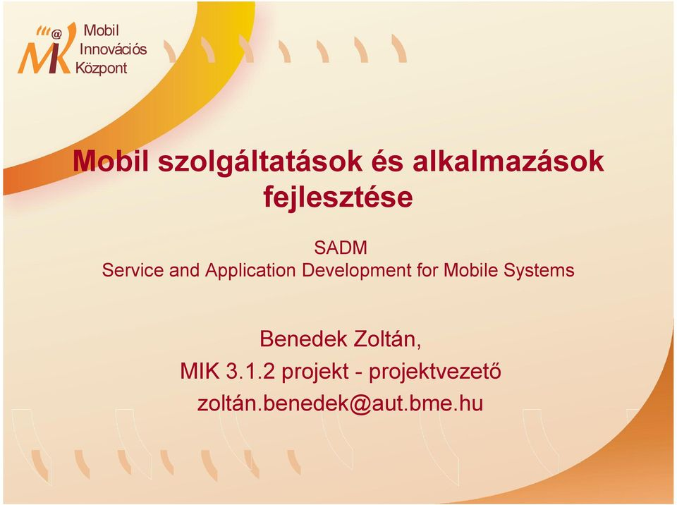 Development for Mobile Systems Benedek