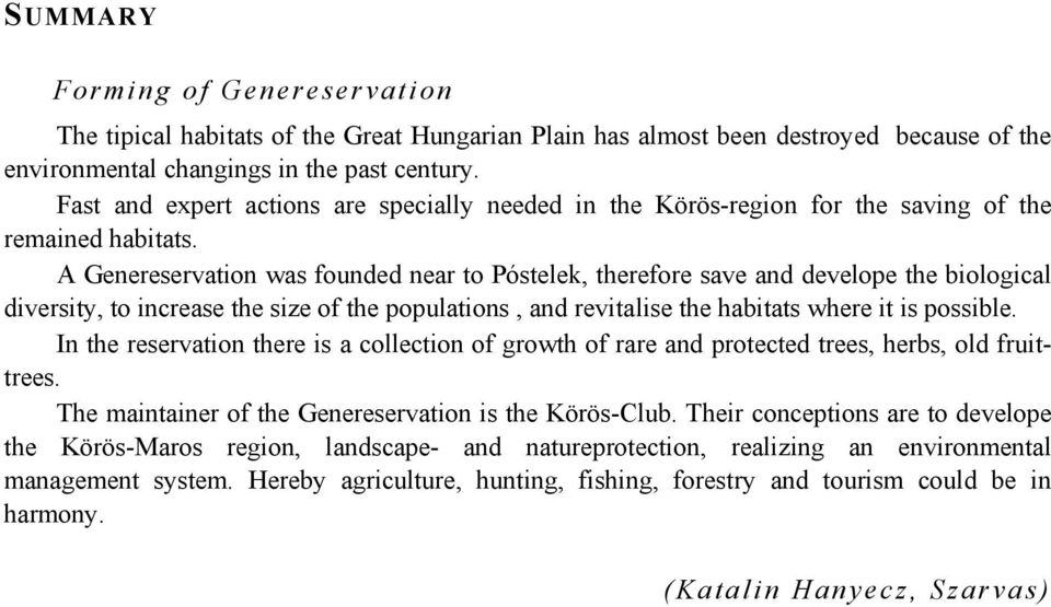 A Genereservation was founded near to Póstelek, therefore save and develope the biological diversity, to increase the size of the populations, and revitalise the habitats where it is possible.