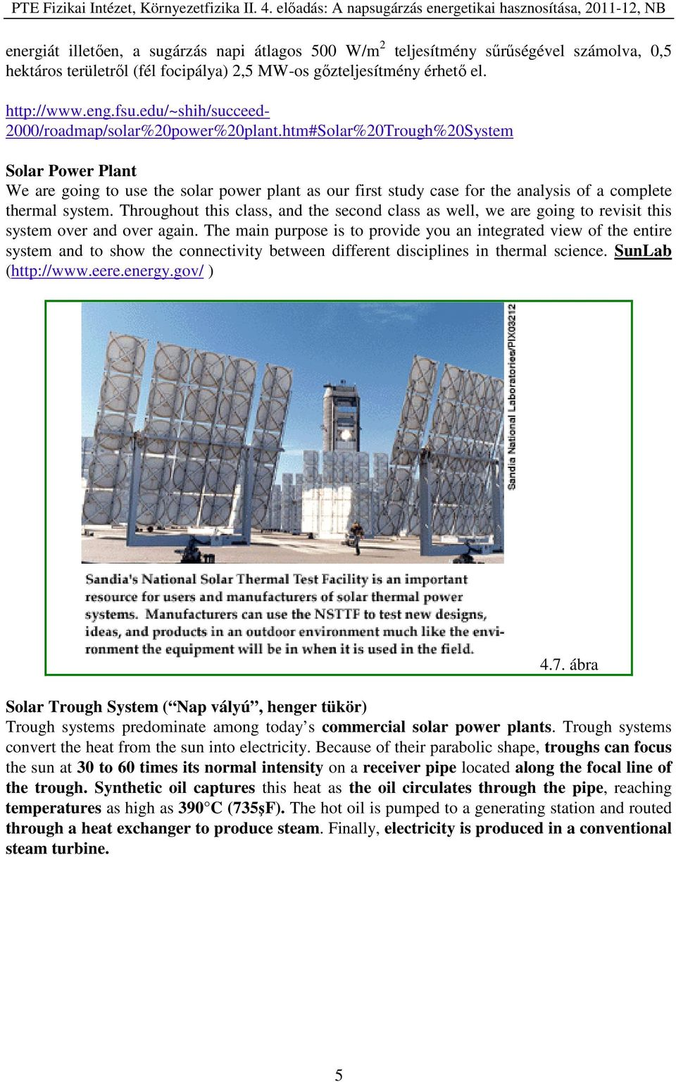 htm#Solar%20Trough%20System Solar Power Plant We are going to use the solar power plant as our first study case for the analysis of a complete thermal system.