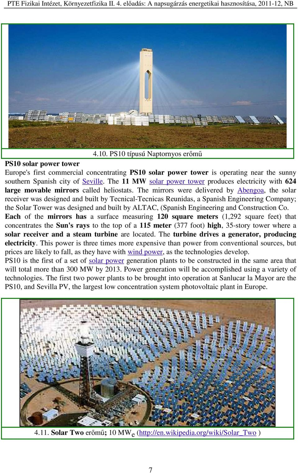 The mirrors were delivered by Abengoa, the solar receiver was designed and built by Tecnical-Tecnicas Reunidas, a Spanish Engineering Company; the Solar Tower was designed and built by ALTAC,