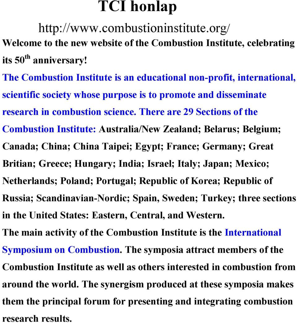 There are 29 Sections of the Combustion Institute: Australia/New Zealand; Belarus; Belgium; Canada; China; China Taipei; Egypt; France; Germany; Great Britian; Greece; Hungary; India; Israel; Italy;