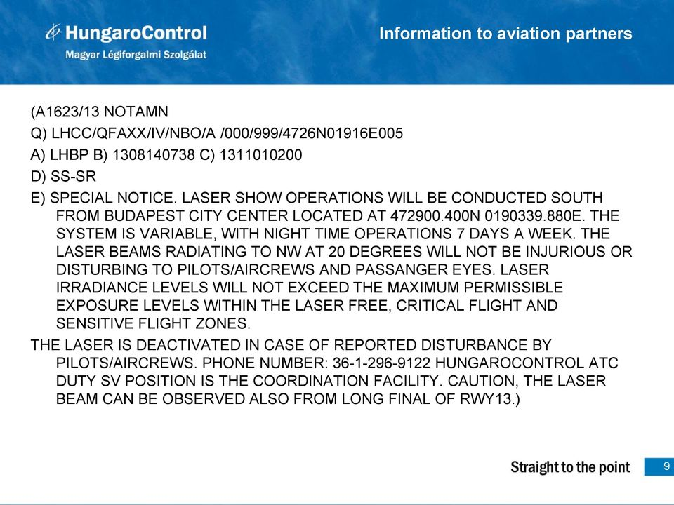THE LASER BEAMS RADIATING TO NW AT 20 DEGREES WILL NOT BE INJURIOUS OR DISTURBING TO PILOTS/AIRCREWS AND PASSANGER EYES.