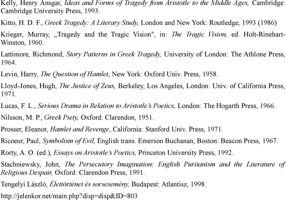 Press, 1958. Lloyd-Jones, Hugh, The Justice of Zeus, Berkeley, Los Angeles, London: Univ. of California Press, 1971. Lucas, F. L., Serious Drama in Relation to Aristotle s Poetics, London: The Hogarth Press, 1966.