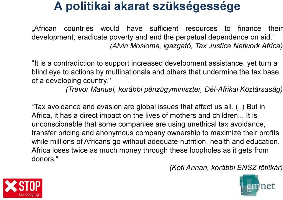 "the tax base of a developing country."" (Trevor Manuel, korábbi pénzügyminiszter, Dél-Afrikai Köztársaság) Tax avoidance and evasion are global issues that affect us all. (..) But in Africa, it has a direct impact on the lives of mothers and children."