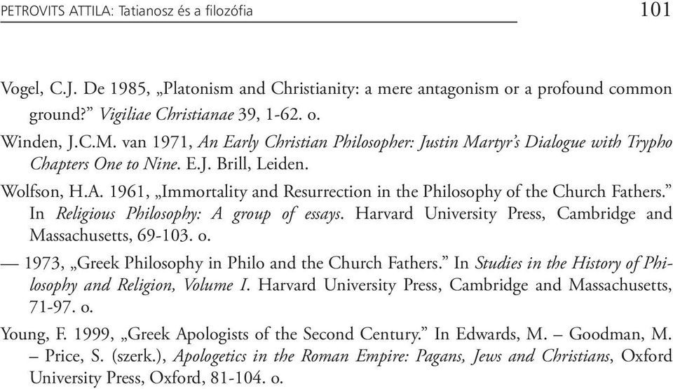 In Religious Philosophy: A group of essays. Harvard University Press, Cambridge and Massachusetts, 69-103. o. 1973, Greek Philosophy in Philo and the Church Fathers.