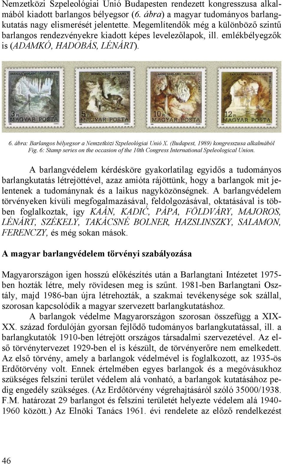 ábra: Barlangos bélyegsor a Nemzetközi Szpeleológiai Unió X. (Budapest, 1989) kongresszusa alkalmából Fig. 6: Stamp series on the occasion of the 10th Congress International Speleological Union.