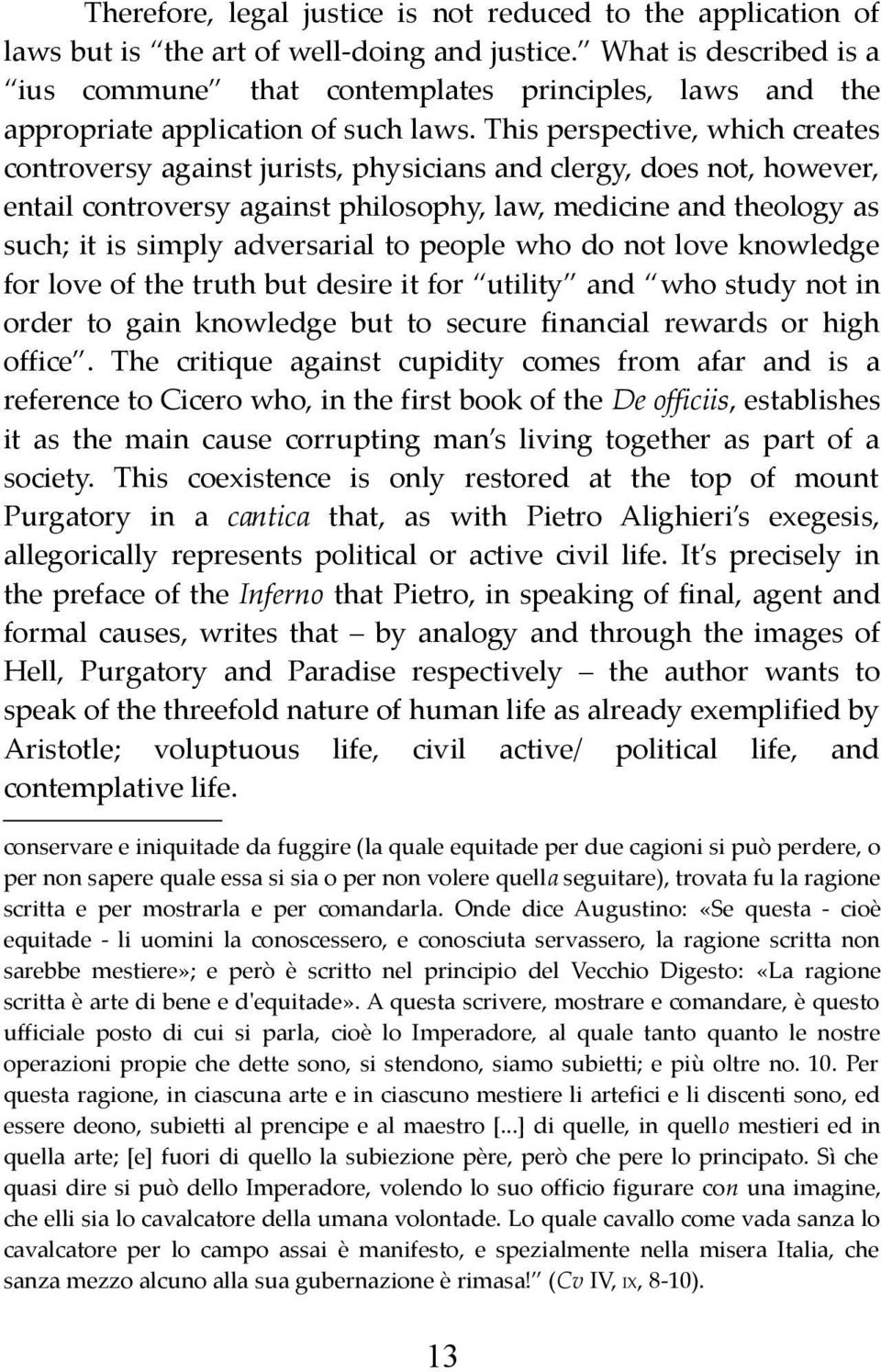This perspective, which creates controversy against jurists, physicians and clergy, does not, however, entail controversy against philosophy, law, medicine and theology as such; it is simply