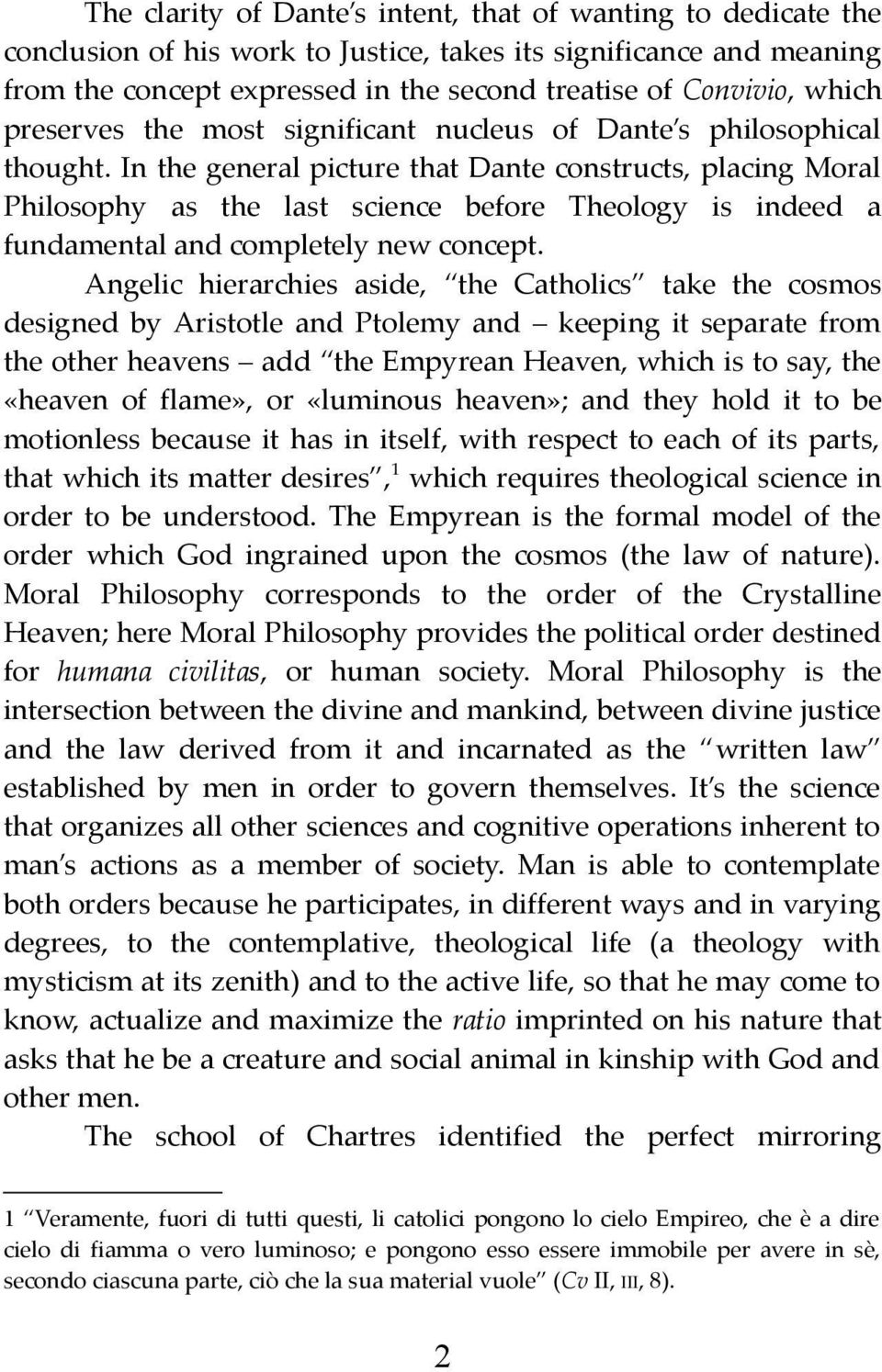 In the general picture that Dante constructs, placing Moral Philosophy as the last science before Theology is indeed a fundamental and completely new concept.