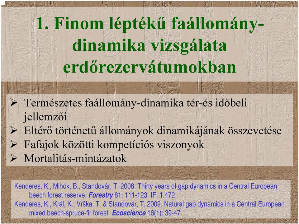 , Standovár, T. 2008. Thirty years of gap dynamics in a Central European beech forest reserve. Forestry 81: 111-123. IF: 1.