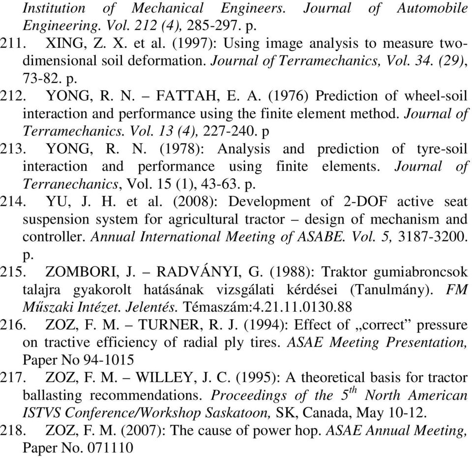 Journal of Terramechanics. Vol. 13 (4), 227-24. p 213. YONG, R. N. (1978): Analysis and prediction of tyre-soil interaction and performance using finite elements. Journal of Terranechanics, Vol.