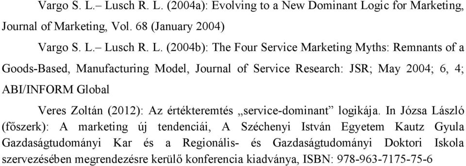 (2004a): Evolving to a New Dominant Logic for Marketing, Journal of Marketing, Vol.