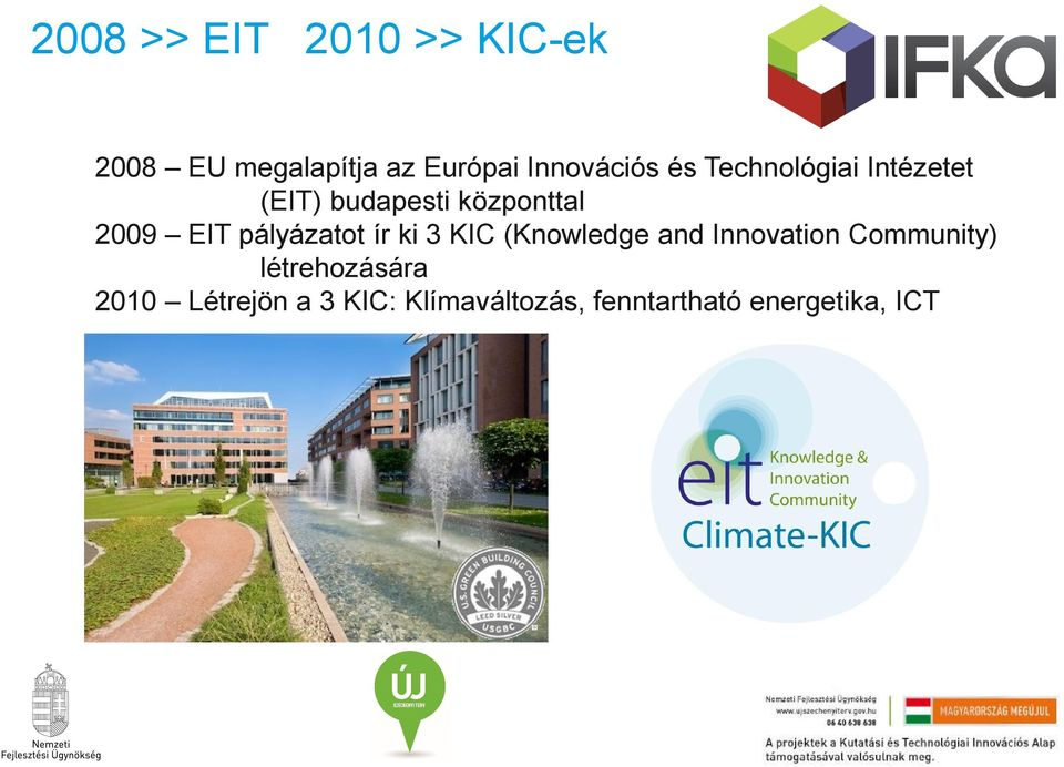 2009 EIT pályázatot ír ki 3 KIC (Knowledge and Innovation