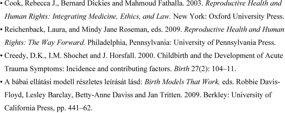 Creedy, D.K., I.M. Shochet and J. Horsfall. 2000. Childbirth and the Development of Acute Trauma Symptoms: Incidence and contributing factors. Birth 27(2): 104 11.