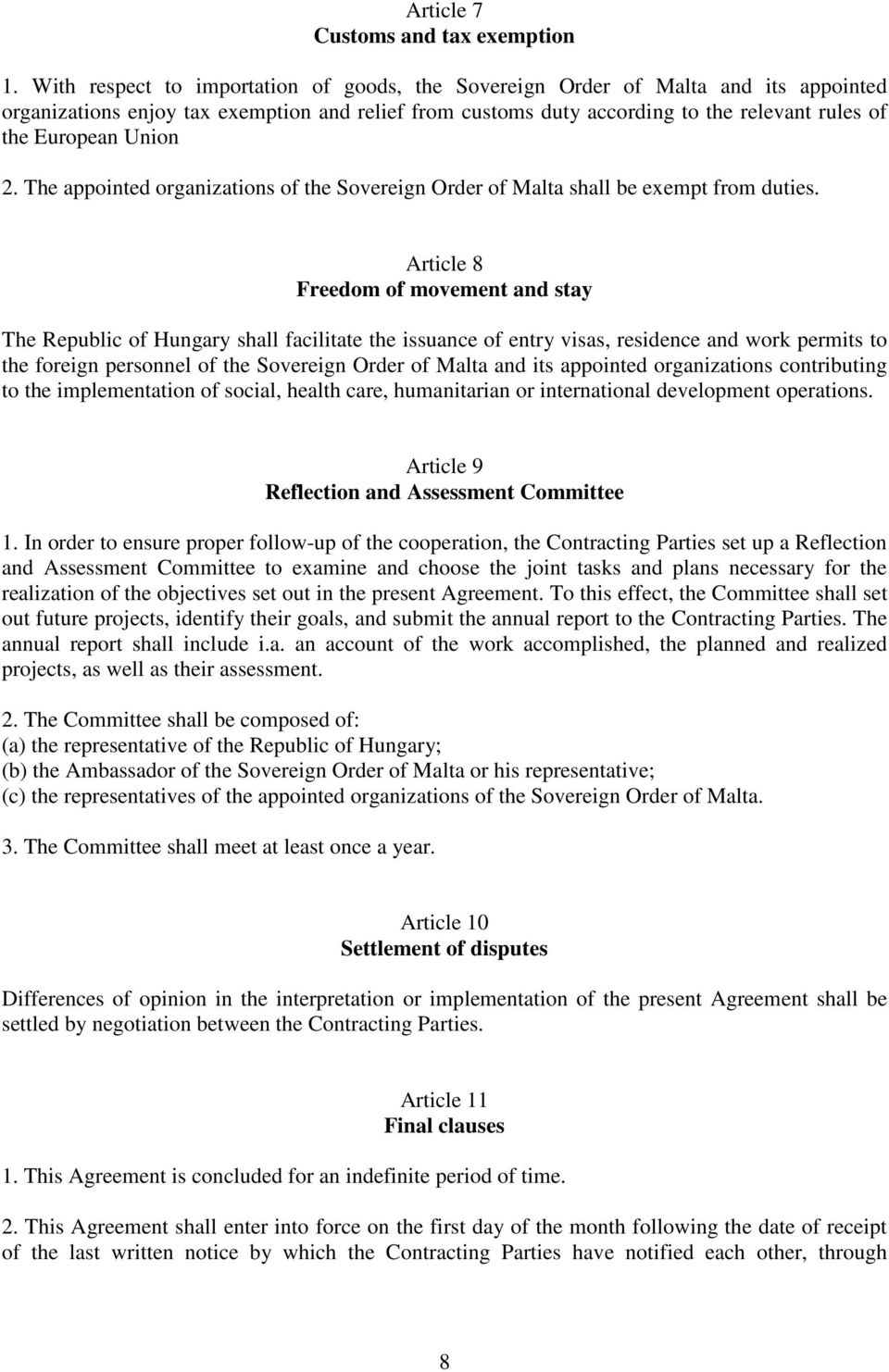Union 2. The appointed organizations of the Sovereign Order of Malta shall be exempt from duties.