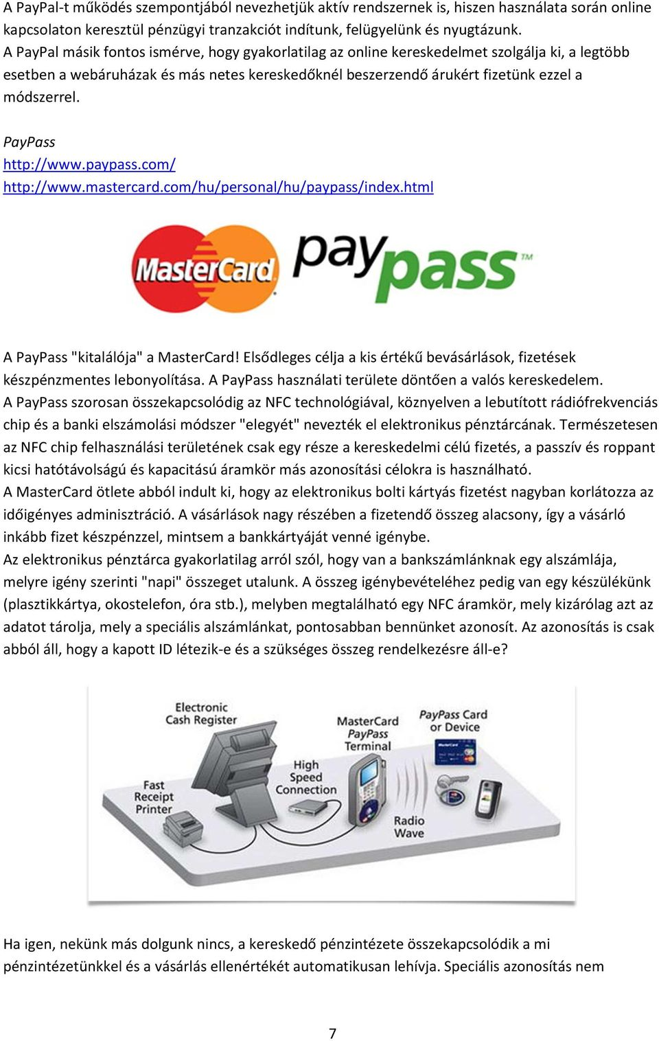 "PayPass http://www.paypass.com/ http://www.mastercard.com/hu/personal/hu/paypass/index.html A PayPass ""kitalálója"" a MasterCard!"