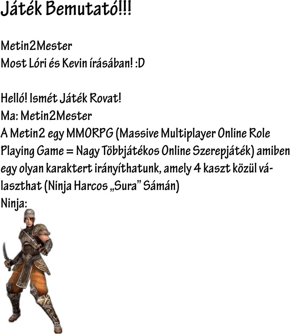 Ma: Metin2Mester A Metin2 egy MMORPG (Massive Multiplayer Online Role Playing