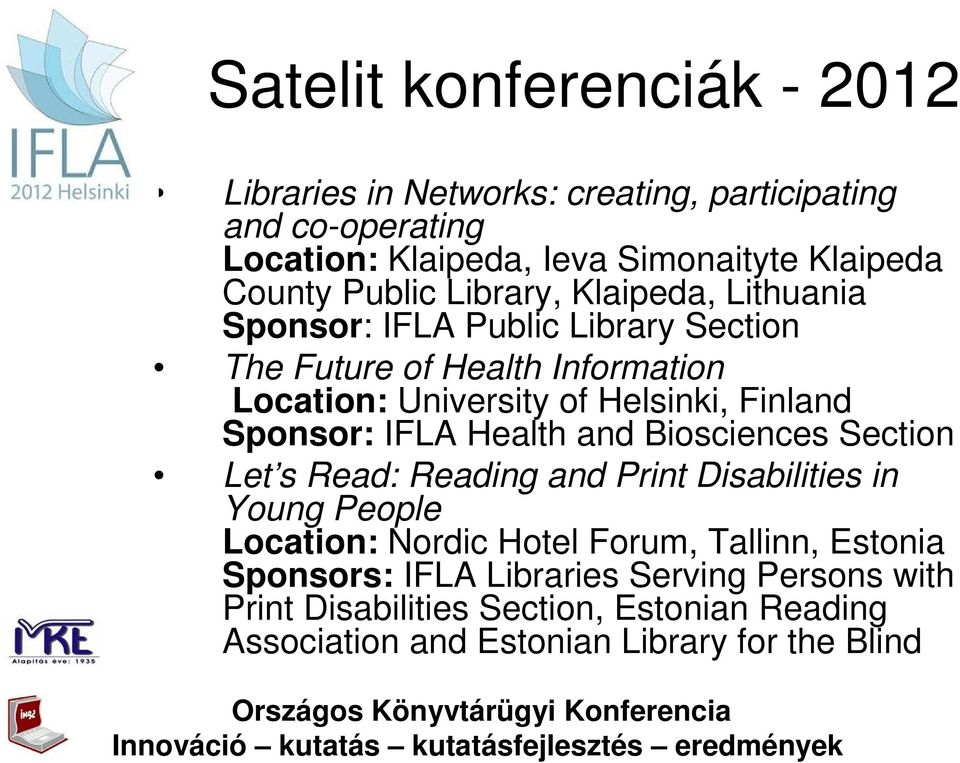 Finland Sponsor: IFLA Health and Biosciences Section Let s Read: Reading and Print Disabilities in Young People Location: Nordic Hotel Forum,