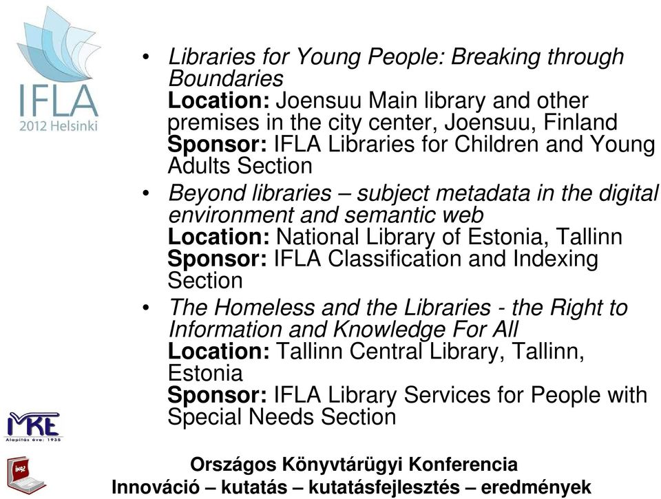 Location: National Library of Estonia, Tallinn Sponsor: IFLA Classification and Indexing Section The Homeless and the Libraries - the Right to