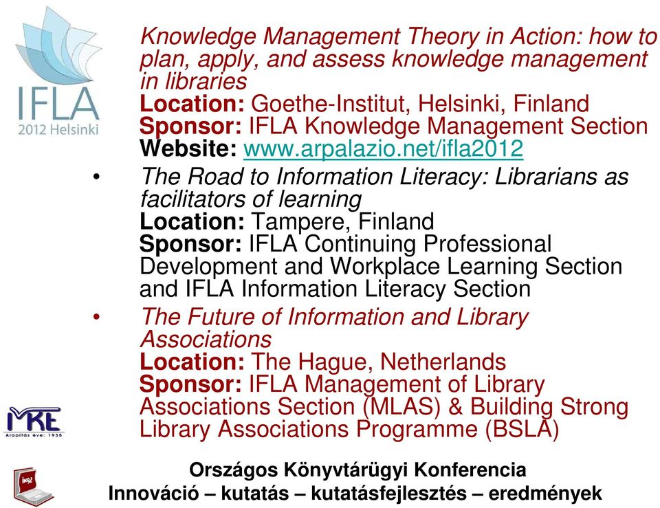 net/ifla2012 The Road to Information Literacy: Librarians as facilitators of learning Location: Tampere, Finland Sponsor: IFLA Continuing Professional Development