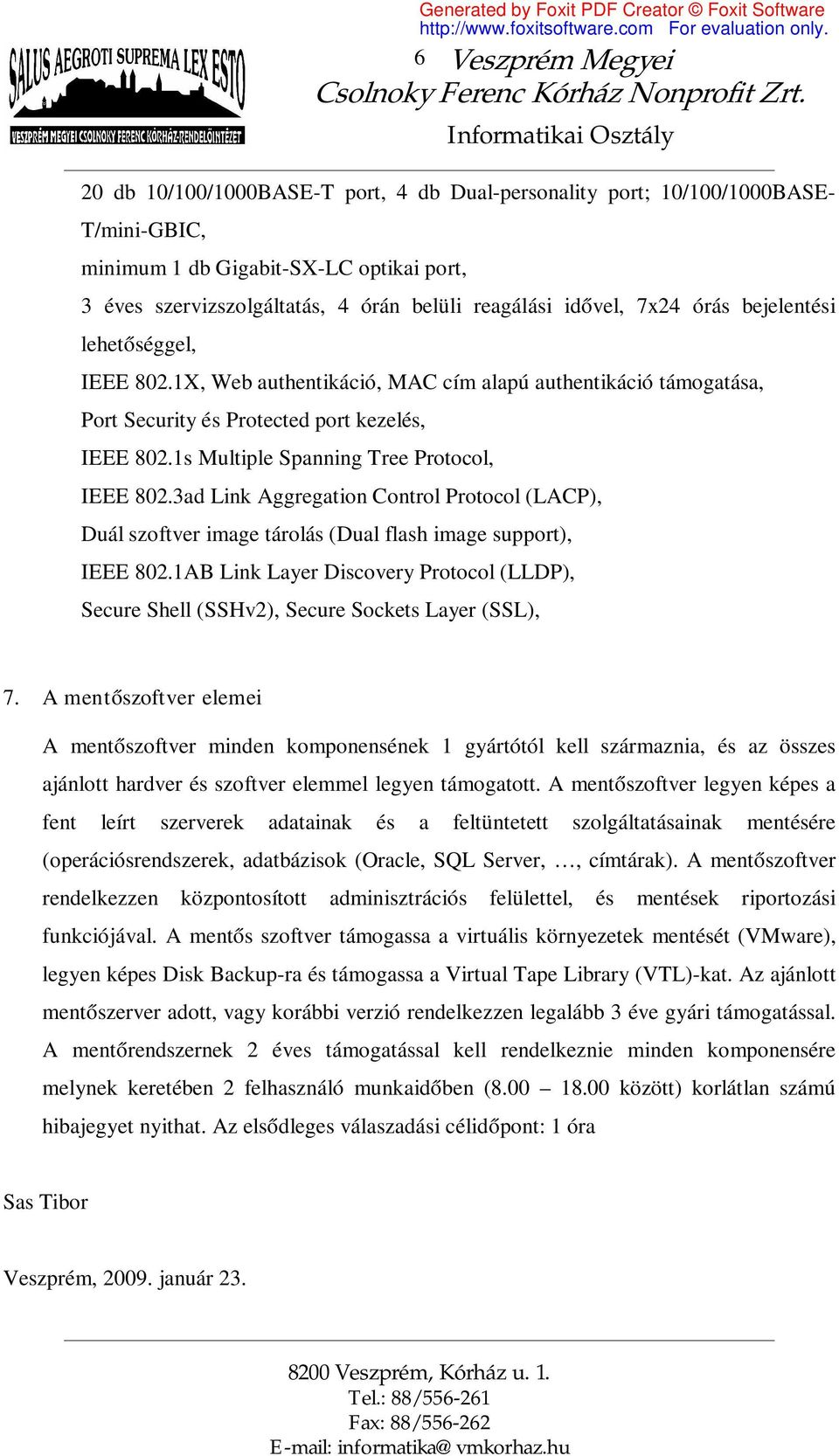 1s Multiple Spanning Tree Protocol, IEEE 802.3ad Link Aggregation Control Protocol (LACP), Duál szoftver image tárolás (Dual flash image support), IEEE 802.