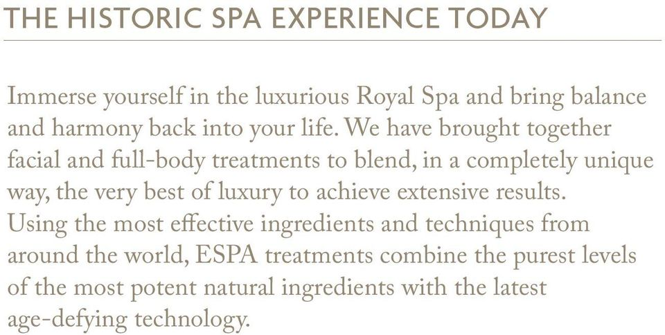 We have brought together facial and full-body treatments to blend, in a completely unique way, the very best of luxury