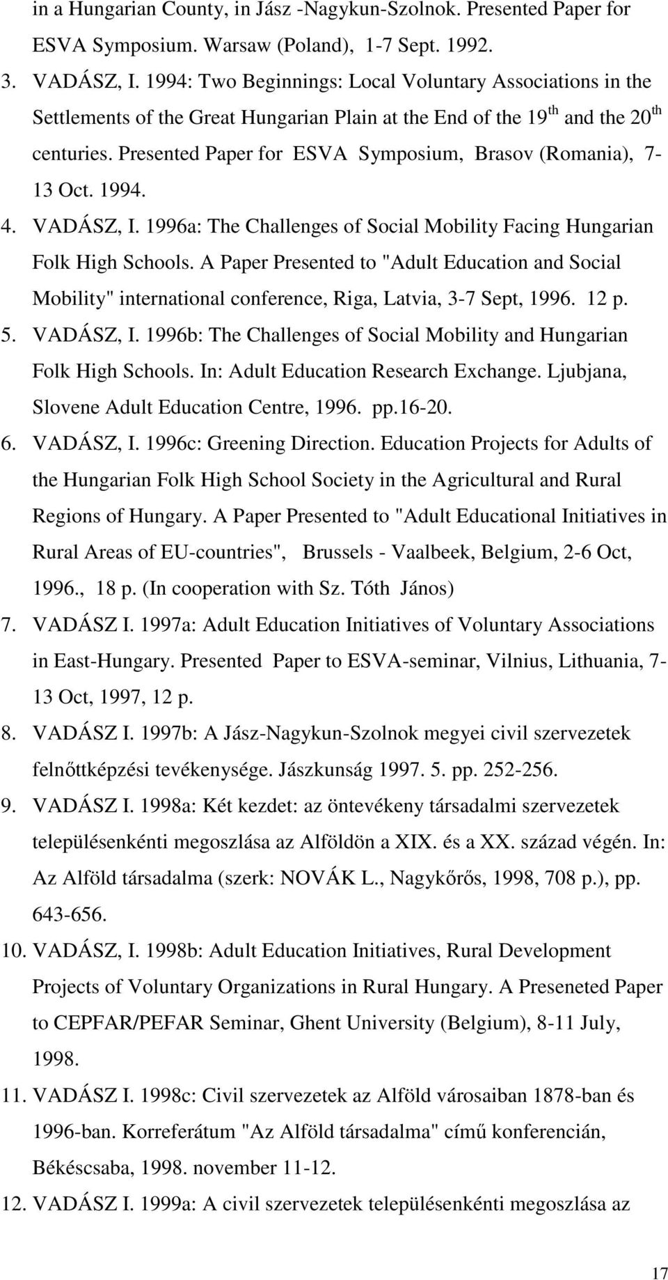 Presented Paper for ESVA Symposium, Brasov (Romania), 7-13 Oct. 1994. 4. VADÁSZ, I. 1996a: The Challenges of Social Mobility Facing Hungarian Folk High Schools.
