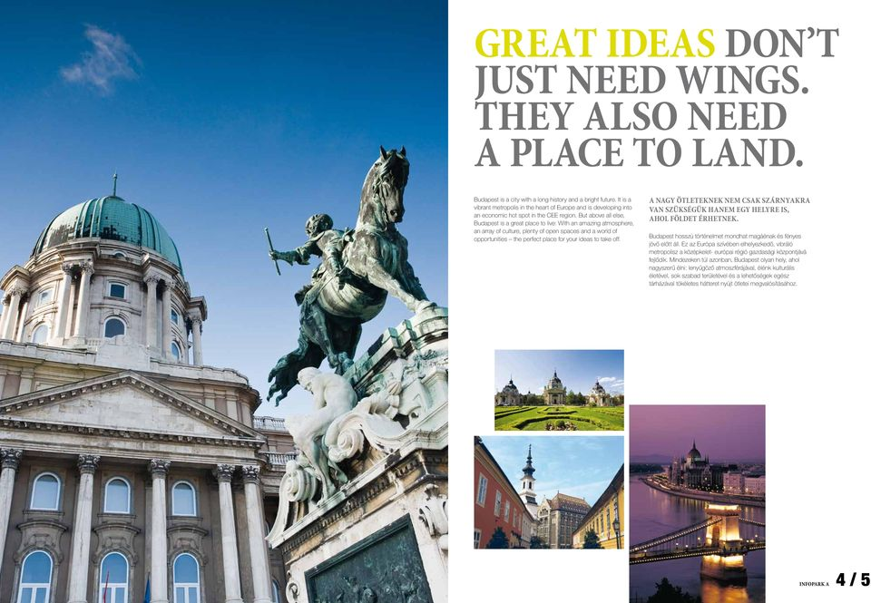 But above all else, Budapest is a great place to live: With an amazing atmosphere, an array of culture, plenty of open spaces and a world of opportunities the perfect place for your ideas to take off.