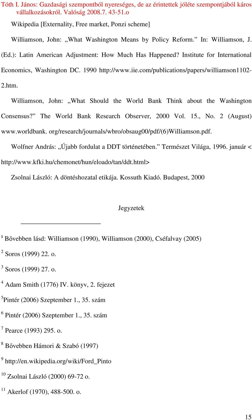 Williamson, John: What Should the World Bank Think about the Washington Consensus? The World Bank Research Observer, 2000 Vol. 15., No. 2 (August) www.worldbank.