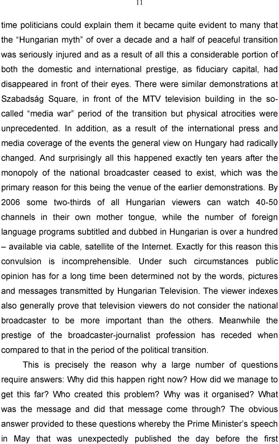 There were similar demonstrations at Szabadság Square, in front of the MTV television building in the socalled media war period of the transition but physical atrocities were unprecedented.