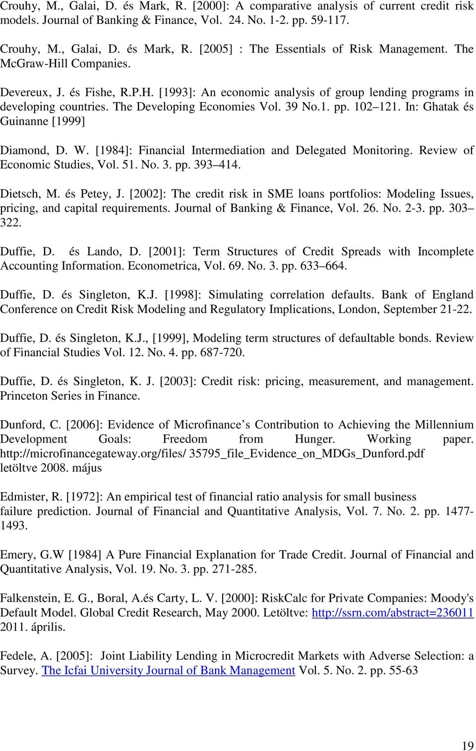 In: Ghatak és Guinanne [1999] Diamond, D. W. [1984]: Financial Intermediation and Delegated Monitoring. Review of Economic Studies, Vol. 51. No. 3. pp. 393 414. Dietsch, M. és Petey, J.