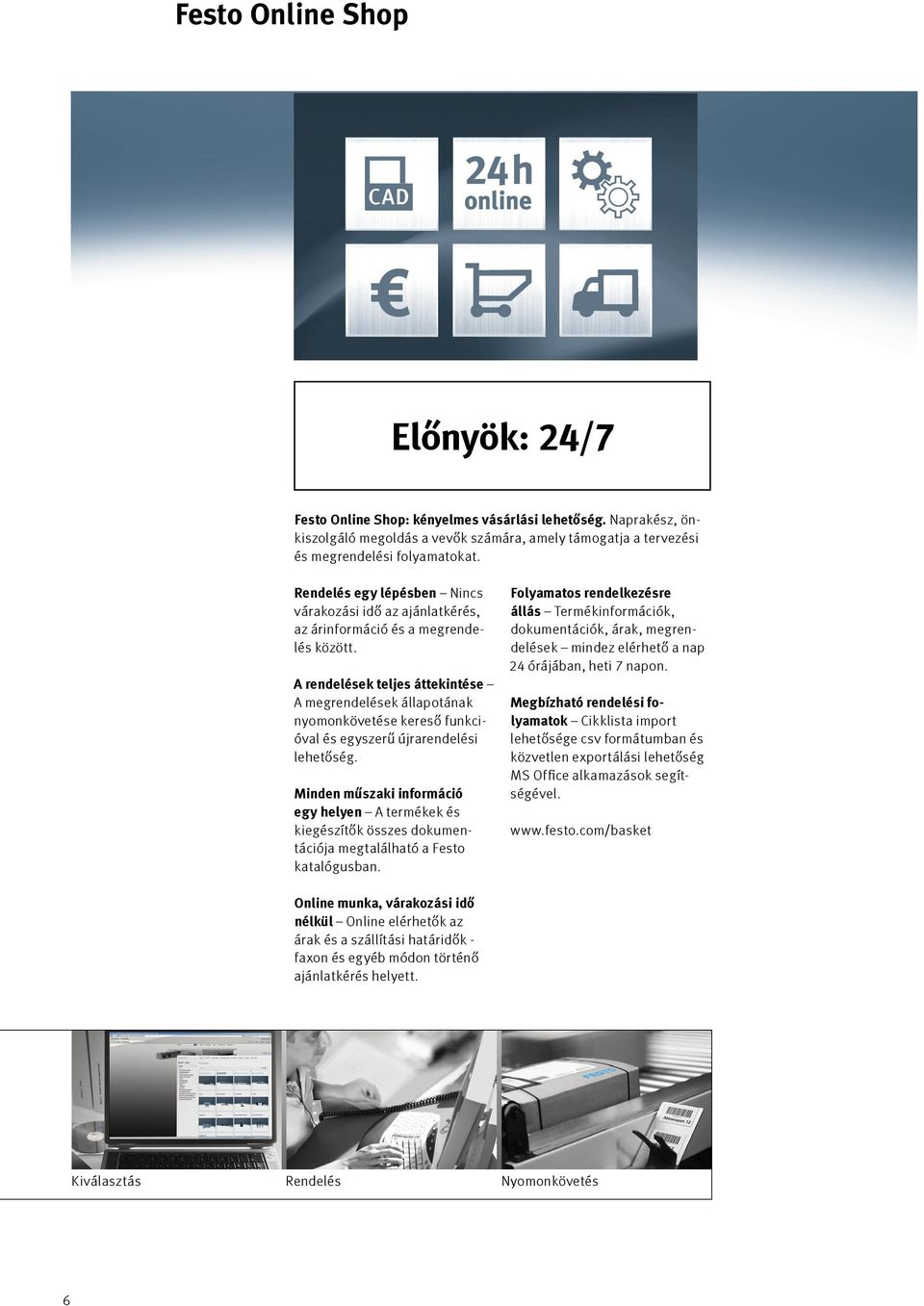 design, és megrendelési planning, folyamatokat. purchasing and maintenance work. This speeds up your processes and ensures maximum transparency and reliability.