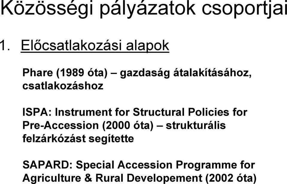 csatlakozáshoz ISPA: Instrument for Structural Policies for Pre-Accession