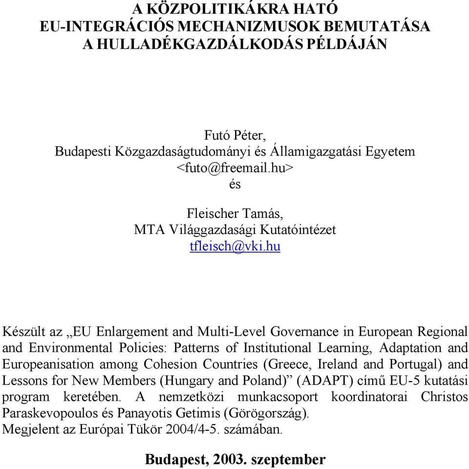 hu Készült az EU Enlargement and Multi-Level Governance in European Regional and Environmental Policies: Patterns of Institutional Learning, Adaptation and Europeanisation among Cohesion