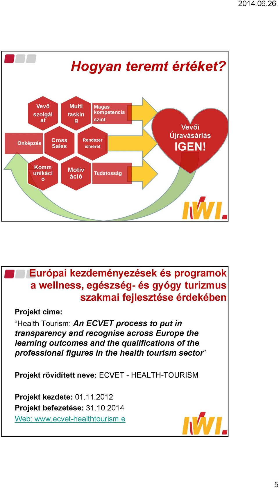 címe: Health Tourism: An ECVET process to put in transparency and recognise across Europe the learning outcomes and the qualifications of the professional