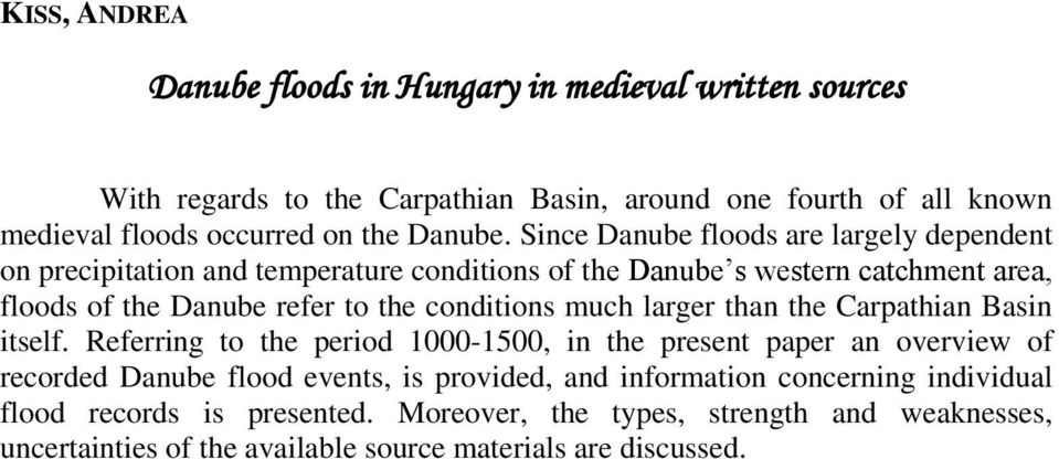 Since Danube floods are largely dependent on precipitation and temperature conditions of the Danube s western catchment area, floods of the Danube refer to the