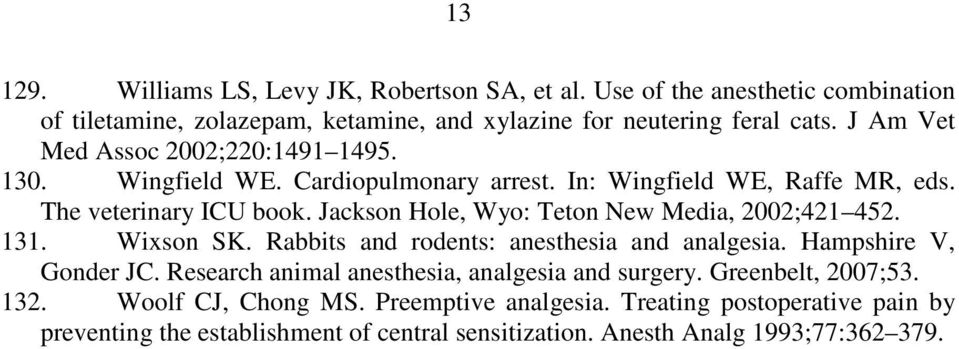 Jackson Hole, Wyo: Teton New Media, 2002;421 452. 131. Wixson SK. Rabbits and rodents: anesthesia and analgesia. Hampshire V, Gonder JC.
