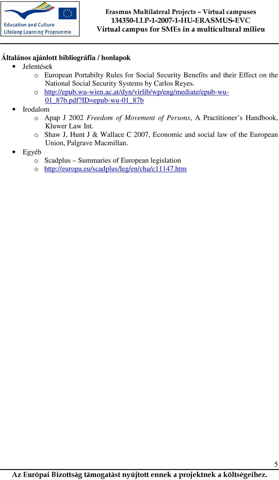 ID=epub-wu-01_87b Irodalom o Apap J 2002 Freedom of Movement of Persons, A Practitioner s Handbook, Kluwer Law Int.