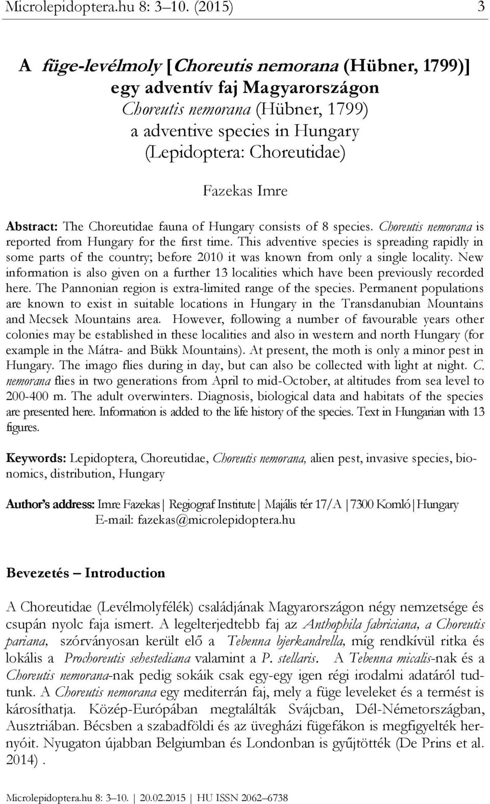 Abstract: The Choreutidae fauna of Hungary consists of 8 species. Choreutis nemorana is reported from Hungary for the first time.