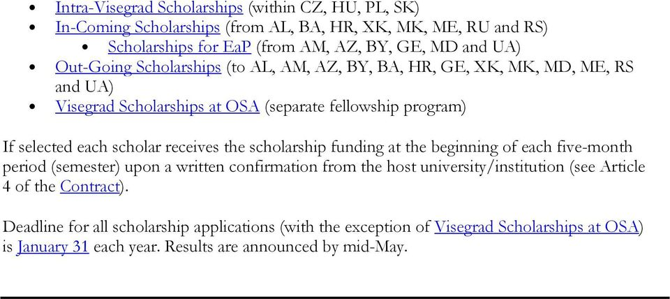 scholar receives the scholarship funding at the beginning of each five-month period (semester) upon a written confirmation from the host university/institution (see