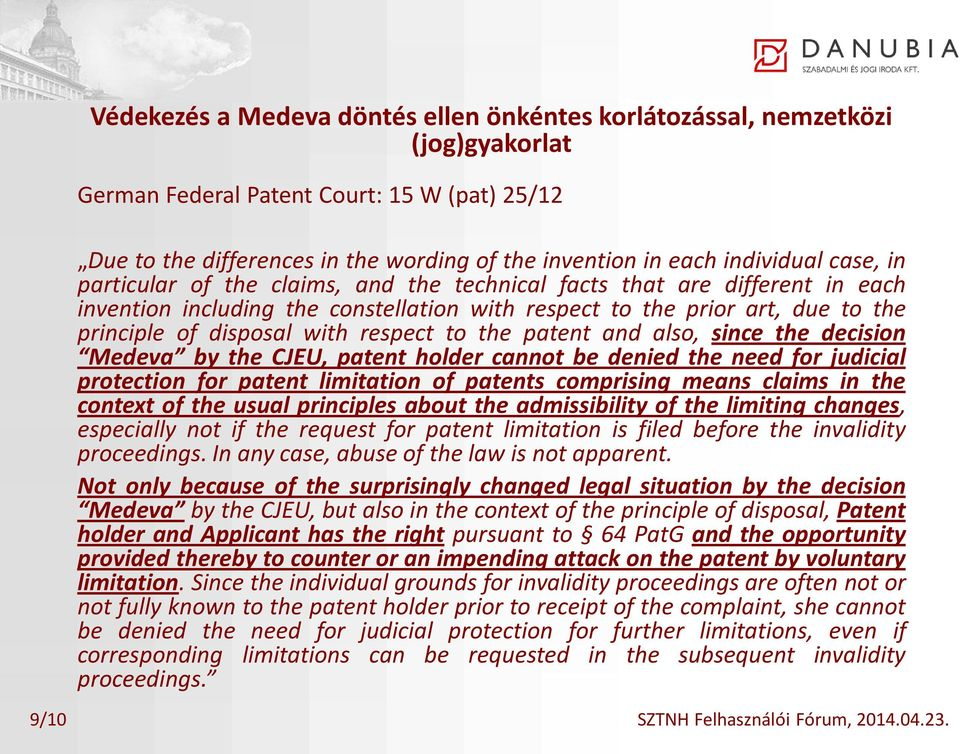 with respect to the patent and also, since the decision Medeva by the CJEU, patent holder cannot be denied the need for judicial protection for patent limitation of patents comprising means claims in