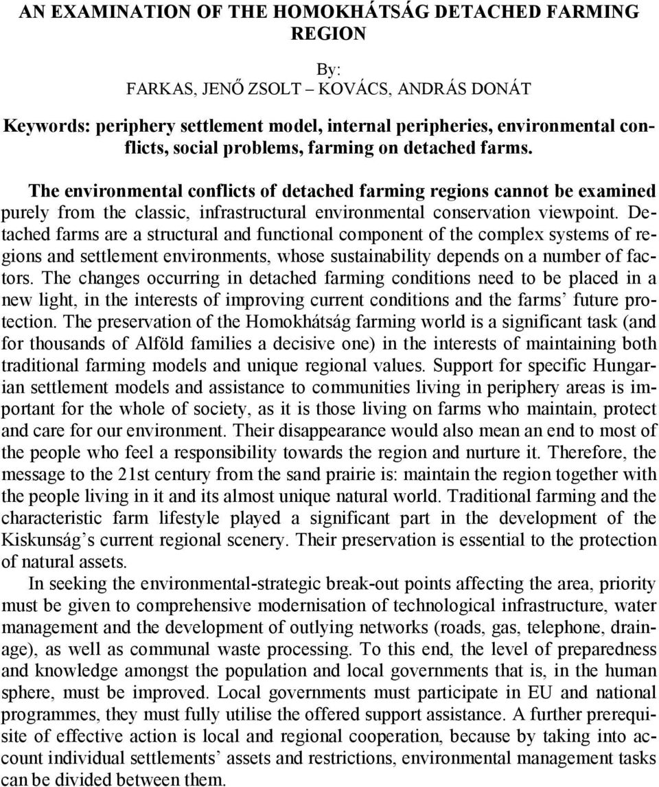 Detached farms are a structural and functional component of the complex systems of regions and settlement environments, whose sustainability depends on a number of factors.