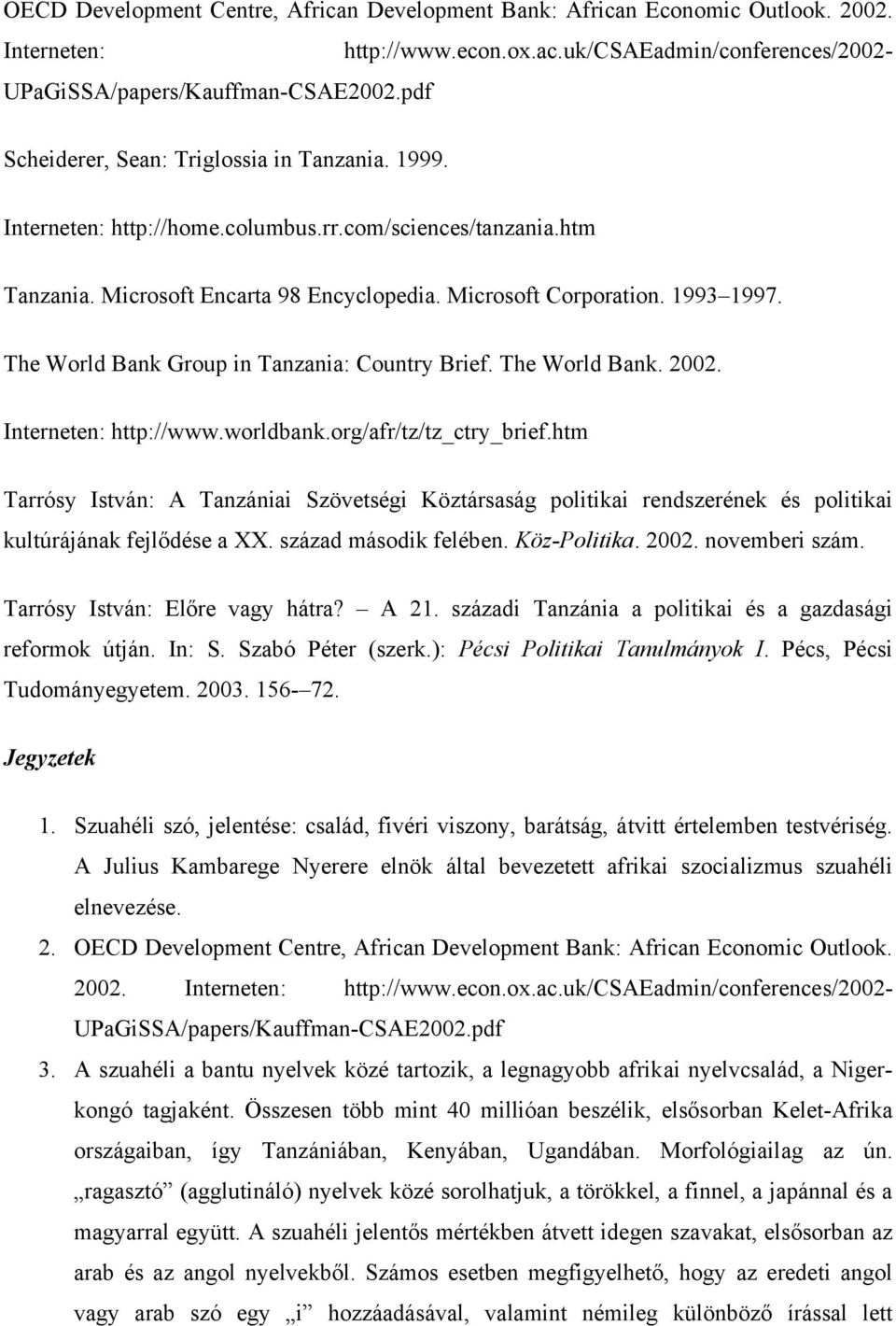 The World Bank Group in Tanzania: Country Brief. The World Bank. 2002. Interneten: http://www.worldbank.org/afr/tz/tz_ctry_brief.
