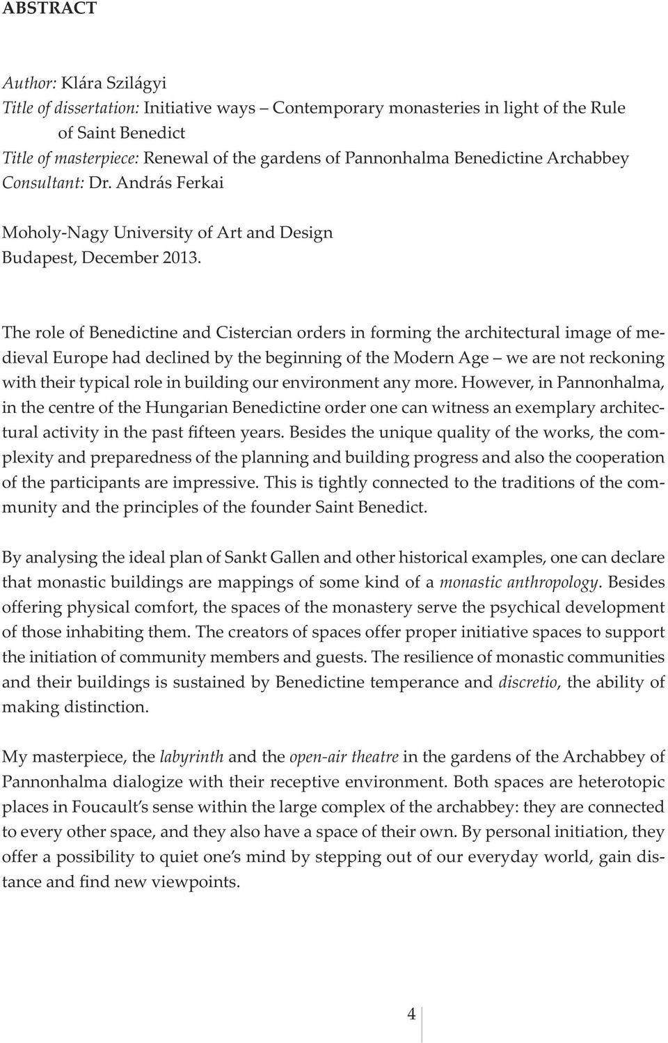 The role of Benedictine and Cistercian orders in forming the architectural image of medieval Europe had declined by the beginning of the Modern Age we are not reckoning with their typical role in