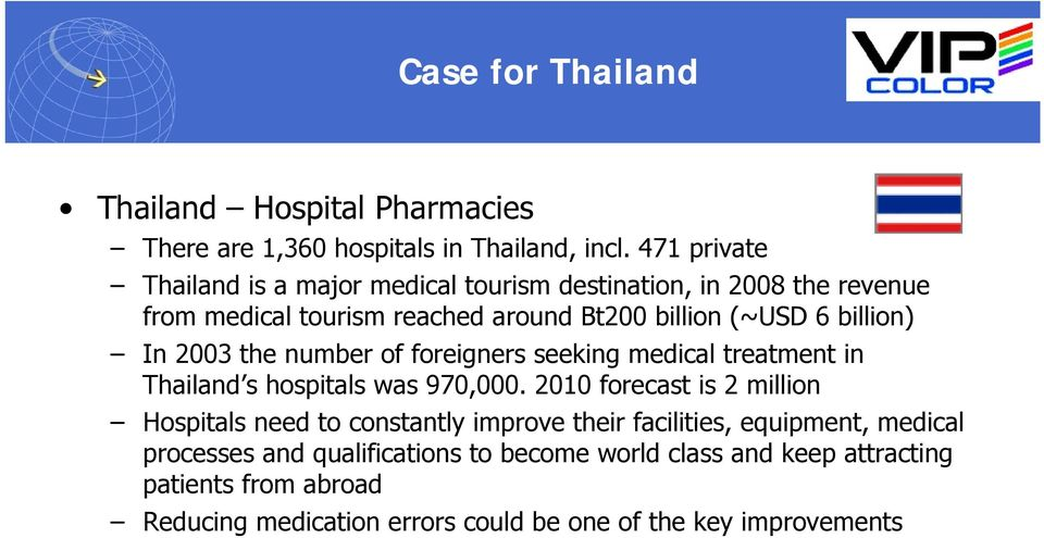 In 2003 the number of foreigners seeking medical treatment in Thailand s hospitals was 970,000.