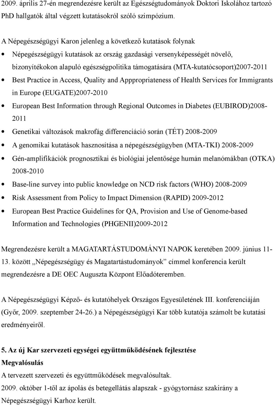 (MTA-kutatócsoport)2007-2011 Best Practice in Access, Quality and Apppropriateness of Health Services for Immigrants in Europe (EUGATE)2007-2010 European Best Information through Regional Outcomes in